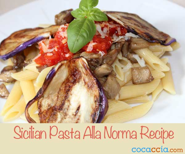 Pasta alla Norma Recipe: The Colors Of The Sicilian Volcano Etna On Your Plate
